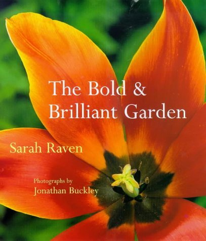 The Bold and Brilliant Garden: Written by Sarah Raven, 1999 Edition, Publisher: Frances Lincoln Publishers Ltd [Hardcover]