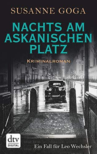 Nachts am Askanischen Platz: Kriminalroman (Leo Wechsler 6) -
