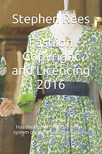 Fashion Copyright and Licencing 2016: Has the fashion world created a system of after the event licencing? por Stephen Rees LLM