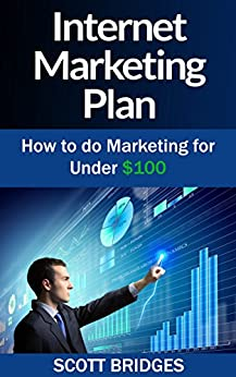 Internet Marketing: Plan: The Ultimate Guide To Internet Marketing! - Gain Financial Freedom With These Internet Marketing Tools To Make Money Online Or ... Niches, Marketing Tools, Financial Freedom) by [Bridges, Scott]