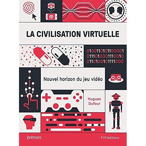 La Civilisation virtuelle: Nouvel horizon du jeu vidéo