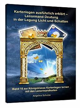 Kartenlegen ausführlich erklärt - Lenormand Deutung in der Legung Licht und Schatten: Band 10 zur Königsklasse Kartenlegen lernen mit den Lenormandkarten (Kartenlegen ausfürhlich erklärt)