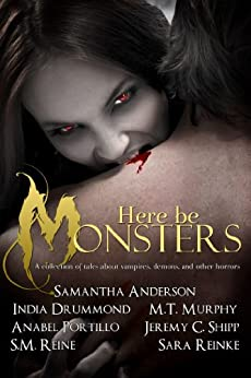 Here Be Monsters - An Anthology of Monster Tales (English Edition) par [Murphy, M.T., Reinke, Sara, Anderson, Samantha, Drummond, India, Reine, S.M., Shipp, Jeremy C., Portillo, Anabel]