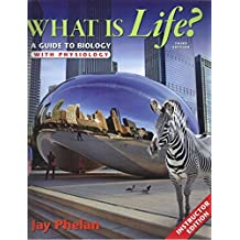 What Is Life? A Guide To Biology With Physiology - Instructors Edition, Third Edition by Jay Phelan (2015-08-02)