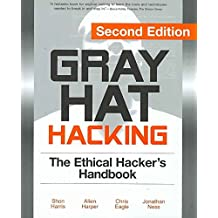 [(Gray Hat Hacking : The Ethical Hacker's Handbook)] [By (author) Shon Harris ] published on (February, 2008)