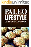 Paleo Lifestyle - On the Go Cookbook: (Modern Caveman CookBook for Grain-free, Low Carb Eating, Sugar Free, Detox Lifestyle)