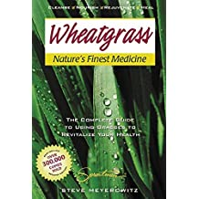 Wheatgrass Nature's Finest Medicine: The Complete Guide to Using Grasses to Revitalize Your Health by Steve Meyerowitz (2006-09-30)