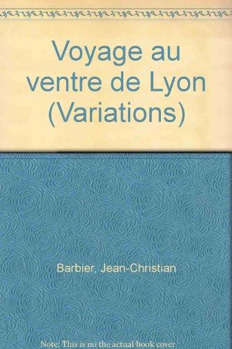 Voyage au ventre de Lyon (Variations)