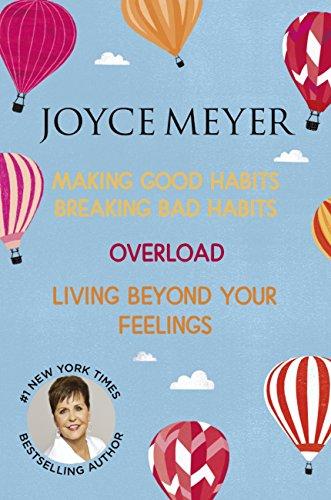 Joyce Meyer: Making Good Habits Breaking Bad Habits, Overload, Living Beyond Your Feelings (English Edition)