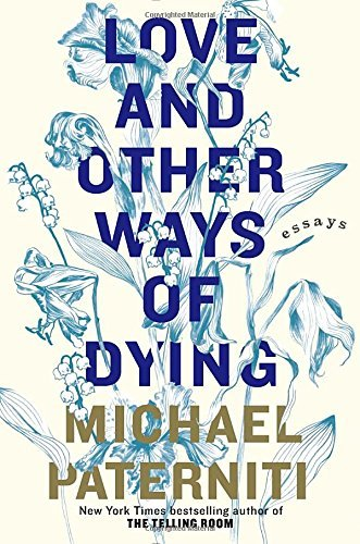 Love and Other Ways of Dying: Essays by Michael Paterniti (2015-03-03)
