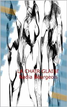 LA CHAIR GLAISE par [Bourgeois, Nadia]