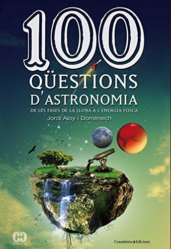 100 Qüestions D'Astronomia (De 100 en 100) por Jordi Aloy i Domènech