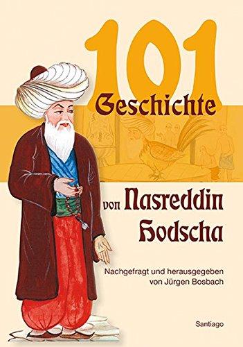 Einhundertundeine Geschichte von Nasreddin Hodscha: Nachgefragt und herausgegeben von Jürgen Bosbach