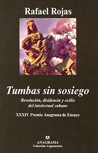 Tumbas sin sosiego: Revolución, disidencia y exilio del intelectual cubano (Argumentos) por Rafael Rojas