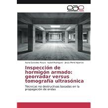 Inspección de hormigón armado: georradar versus tomografía ultrasónica: Técnicas no destructivas basadas en la propagación de ondas