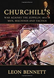 Churchill's War Against the Zeppelin 1914-18: Men, Machines and Tactics