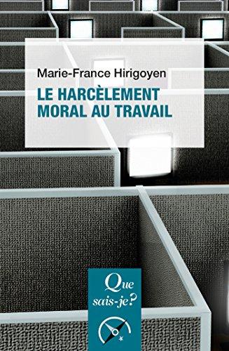 Le harcèlement moral au travail: « Que sais-je ? » n° 3995 par Marie-France Hirigoyen