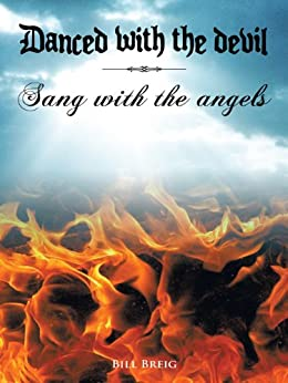 DANCED WITH THE DEVIL SANG WITH THE ANGELS (English Edition) di [Bill Breig]