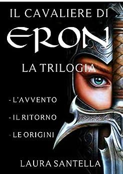 Il cavaliere di Eron - Trilogia completa di [Laura Santella]