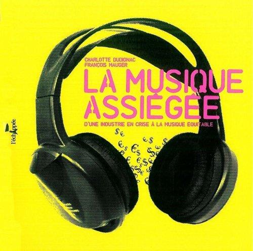 La Musique assiégée : D'une industrie en crise à la musique équitable