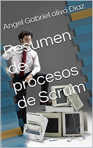 Resumen de procesos de Scrum por Angel Gabriel olivo Diaz
