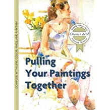 Pulling Your Paintings Together by Charles Reid (2016-02-19)