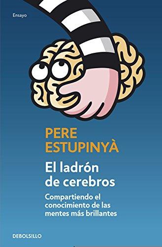 El ladrón de cerebros: Compartiendo el conocimiento científico de las mentes más brillantes (ENSAYO-CIENCIA) por Pere Estupinyà