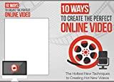 10 Ways to Create The Perfect Online Video (English Edition)