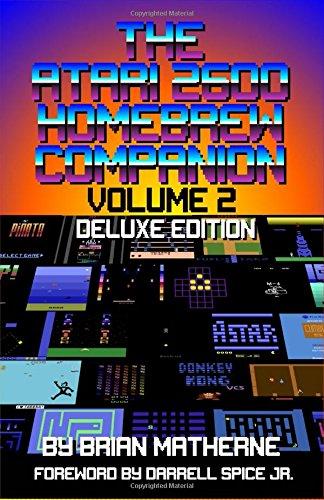 The Atari 2600 Homebrew Companion: Volume 2 Deluxe Edition: 34 Atari 2600 Homebrew Video Games por Brian Matherne