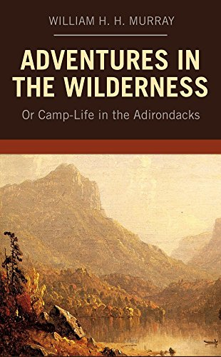 Adventures in the Wilderness: Or Camp-Life in the Adirondacks (English Edition) por William H. H. Murray