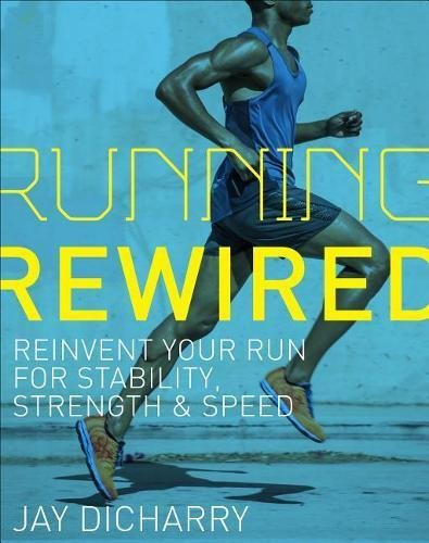 Running Rewired: Reinvent Your Run for Stability, Strength, and Speed por Jay Dicharry