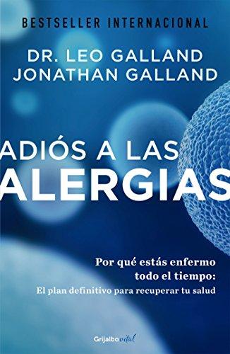 Adiós a las alergias (Colección Vital): Por qué estás enfermo todo el tiempo: el plan definitivo para recuperar tu salud por Leo Galland