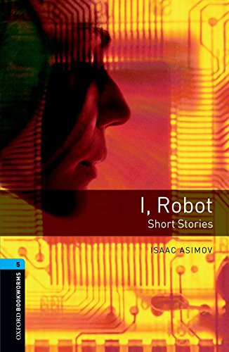 Oxford Bookworms Library: Oxford Bookworms 5. I, Robot - Short Stories: 1800 Headwords por Isaac Asimov