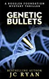 Genetic Bullets (Rossler Foundation Book 3) by JC Ryan