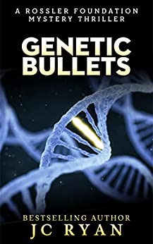 Genetic Bullets: A Thriller (A Rossler Foundation Mystery Book 3) by [Ryan, JC]