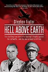 Hell Above Earth: The Startling True Story of Werner Goering s flights against the Luftwaffe...and the man primed to kill him