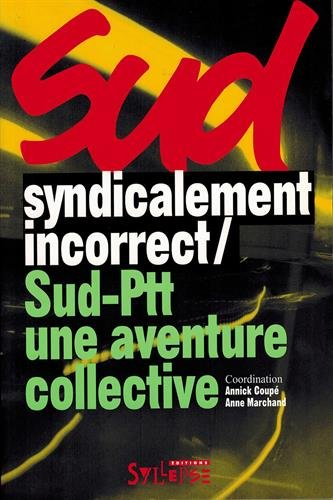 Syndicalement incorrect ! Sud-PTT, une aventure collective