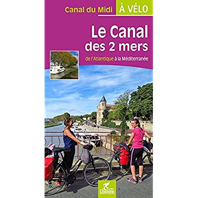 Le canal des 2 mers à vélo - de l'Atlantique à la Méditerranée