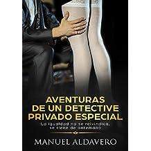 Aventuras de un detective privado especial: La igualdad no se reivindica, se tiene de antemano (Spanish Edition)