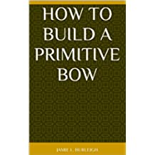 How to Build a Primitive Bow (English Edition)