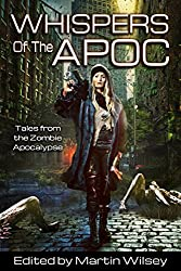 Whispers of the Apoc: Tales from the Zombie Apocalypse (Apoc Series Book 1)