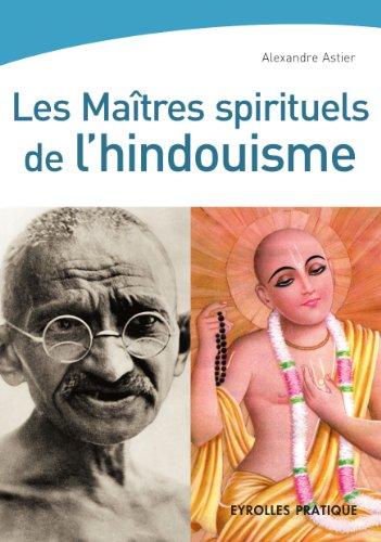 Les maîtres spirituels de l'hindouisme par Alexandre Astier