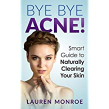 Bye Bye Acne: Smart Guide to Naturally Clearing Your Skin (English Edition)
