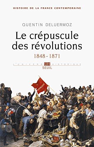 Histoire de la France contemporaine : Tome 3, Le crépuscule des révolutions 1848-1871 par Quentin Deluermoz
