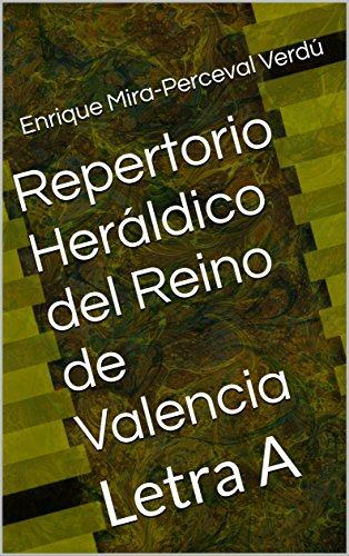 Repertorio Heráldico del Reino de Valencia: Letra A (Heráldica Valenciana nº 1) de [Mira-Perceval Verdú, Enrique]