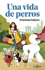 Una vida de perros par Estefanía Salyers