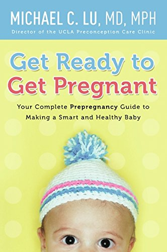 Get Ready to Get Pregnant: Your Complete Pre-Pregnancy Guide to Making a Smart and Healthy Baby