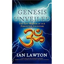 Genesis Unveiled: The Lost Wisdom of Our Forgotten Ancestors by Ian Lawton (2004-08-01)