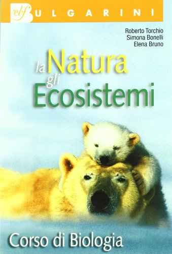Biologia. La natura e gli ecosistemi. Per le Scuole superiori