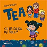 Chi ha paura dei bulli? Tea. Ediz. illustrata